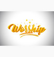 worship golden yellow word text with handwritten vector image