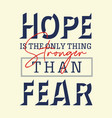 quotes hope is only thing stronger than fear vector image vector image
