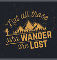 not those who wander are lost vector image vector image
