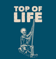 t shirt design top life with skeleton climbing vector image vector image