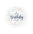 happy birthday to you celebration confetti vector image