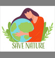 save nature eco friendly woman protecting planet vector image