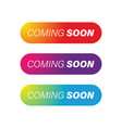 coming soon colorful button set vector image vector image