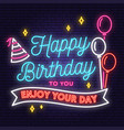 happy birthday to you enjoy your day neon sign vector image