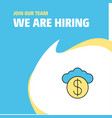 join our team busienss company cloud dollar we vector image vector image