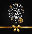 let it snow inscription on background of snowflake vector image