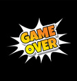 Game Over - Comic Speech Bubble Cartoon Game vector image vector image