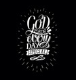 inspirational quote with hand-lettering god makes vector image vector image