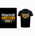 positive vibes only typography t-shirt vector image vector image