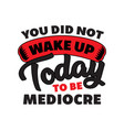yo did not wake up today good for print vector image vector image
