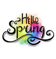 handwritten lettering hello spring with rainbow vector image