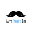 happy fathers day phrase and hand drawn mustache vector image vector image