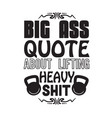 gym quote and saying big ass quote about lifting