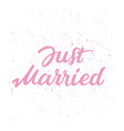 hand drawn lettering text just married vector image vector image
