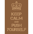 Keep Calm and Push yourself poster vector image vector image