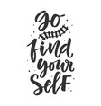go find yourself hand drawn travel lettering vector image vector image