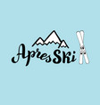 hand written apres ski banner with mountains vector image