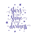 Stars cant shine without darkness Hand drawn vector image vector image