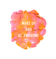 wake up and be awesome vector image vector image