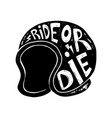 ride or die hand drawn racer helmet vector image vector image