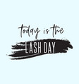 today is the lash day inspirational quote vector image vector image