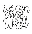 we can change world inspiration vector image