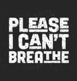 i cant breathe text message for protest action vector image