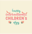 happy international children s day lettering vector image vector image