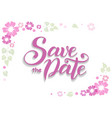 save the date in pink with pink flowers and green vector image vector image