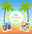 hello summer days poster with palms and photos vector image vector image