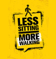 less sitting more walking healthy lifestyle vector image