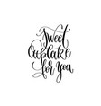sweet cupcake for you - hand lettering typography vector image