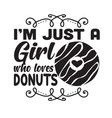 donuts quote and saying i am just a girl who vector image
