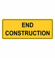 end construction sign vector image vector image