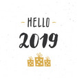 new year greeting card hello 2019 typographic vector image vector image