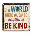 in a world where you can be anything be kind vector image vector image