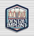 logo for dental implant vector image vector image