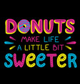 donuts make life a little bit sweeter vector image vector image