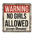 warning no girls allowed vintage rusty metal sign vector image