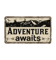 adventure awaits vintage rusty metal sign vector image