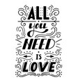 hand drawn lettering all you need is love vector image vector image