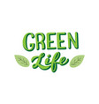 green life poster with leaves modern lettering vector image vector image