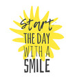 hand drawn sun and text start the day with a vector image vector image