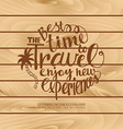 Inscription Best time to travel wooden background vector image vector image