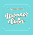 welcome to havana cuba stylish poster design vector image vector image