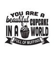 cupcakes quote and saying you are a beautiful vector image