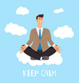 keep calm concept man is meditating on vector image