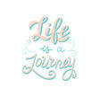 life is a journey poster adventure lettering vector image vector image