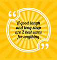 inspirational motivational quote a good laugh and vector image