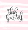 love yourself - hand lettering inscription text vector image vector image